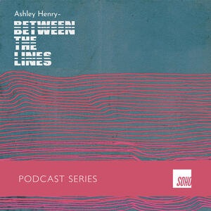Ashley Henry | Between the Lines Podcast