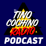 The Tino Cochino Radio Podcast