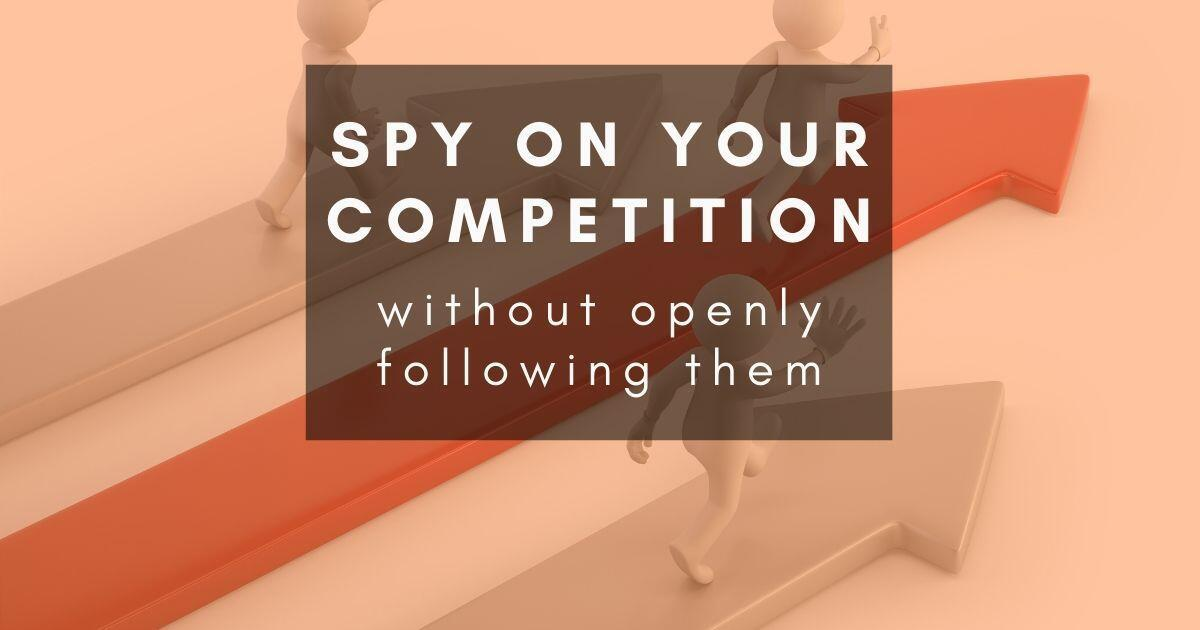 49: Great ways to spy on the competition