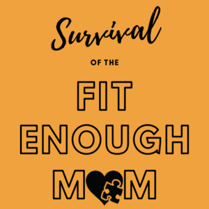 Survival of the Fit Enough Mom