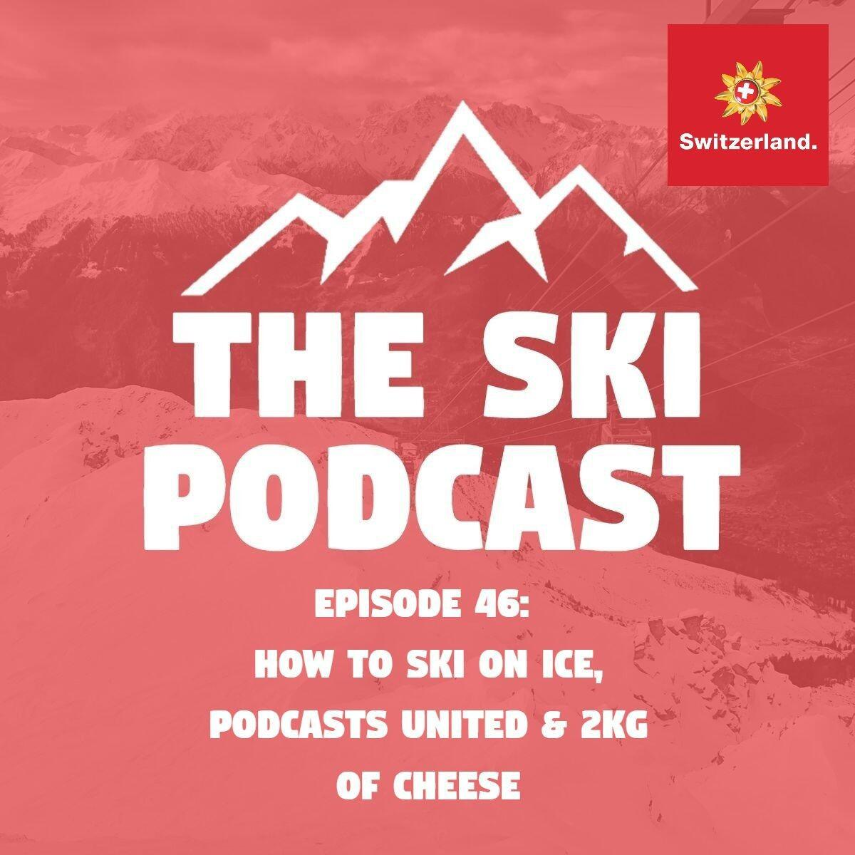 46: How to Ski on Ice, Podcasts United and 2kg of cheese