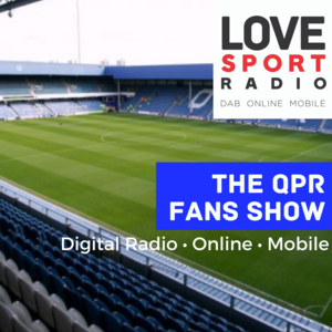 QPR Fans Show on Love Sport Radio