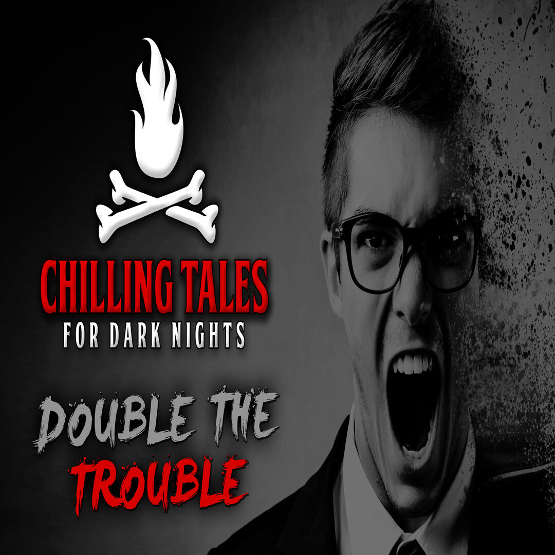 23: Double the Trouble – Chilling Tales for Dark Nights
