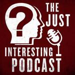 The Just Interesting Podcast