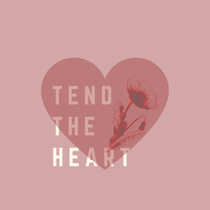 Tend The Heart