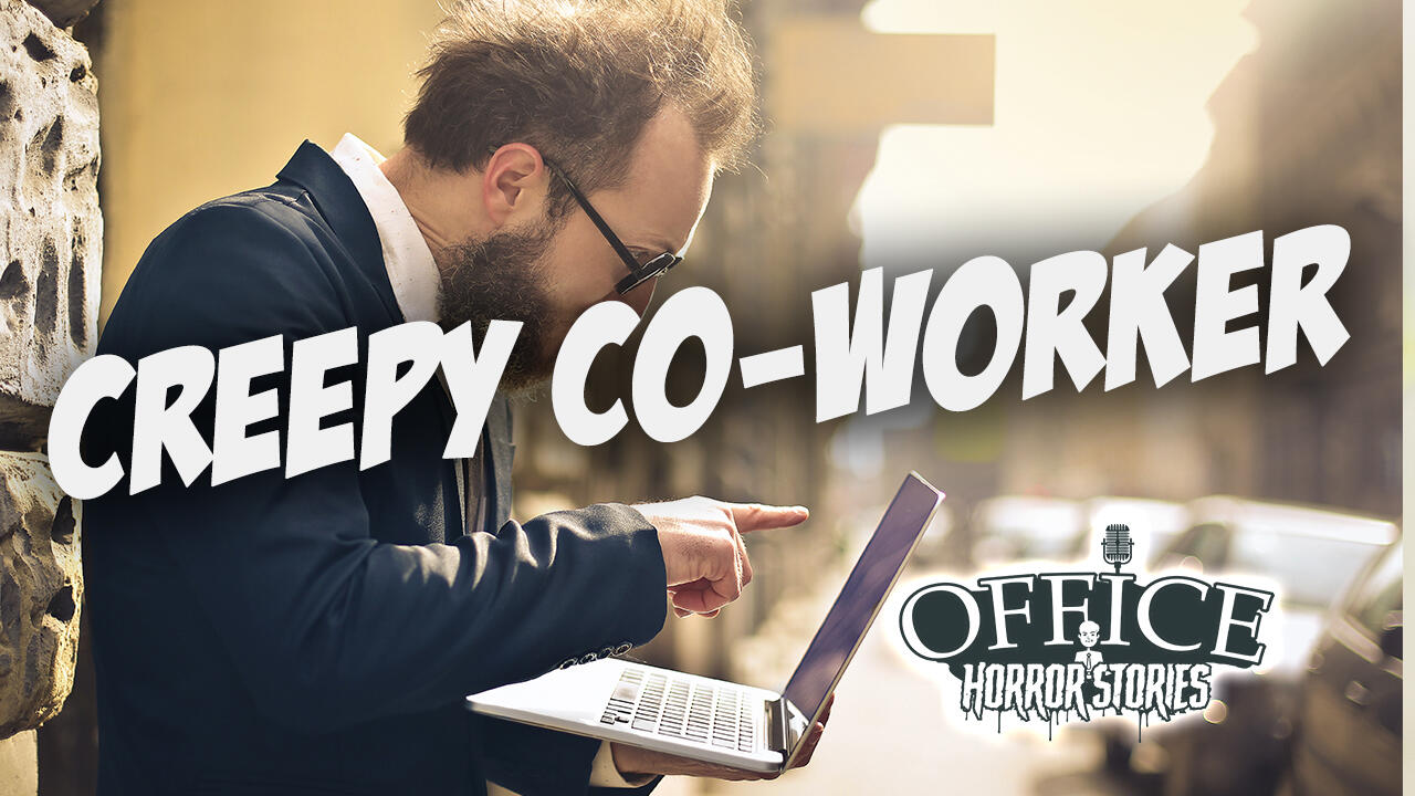 33: Creepy Co-Worker | Office Management Tips
