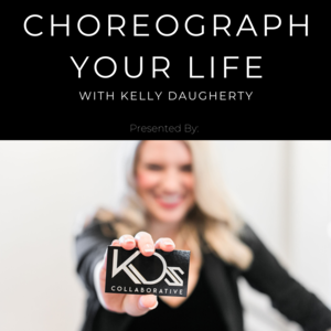 Choreograph Your Life with Kelly Daugherty