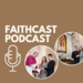 Faithcast podcast 13 February 2020