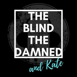The Blind, The Damned, and Kate