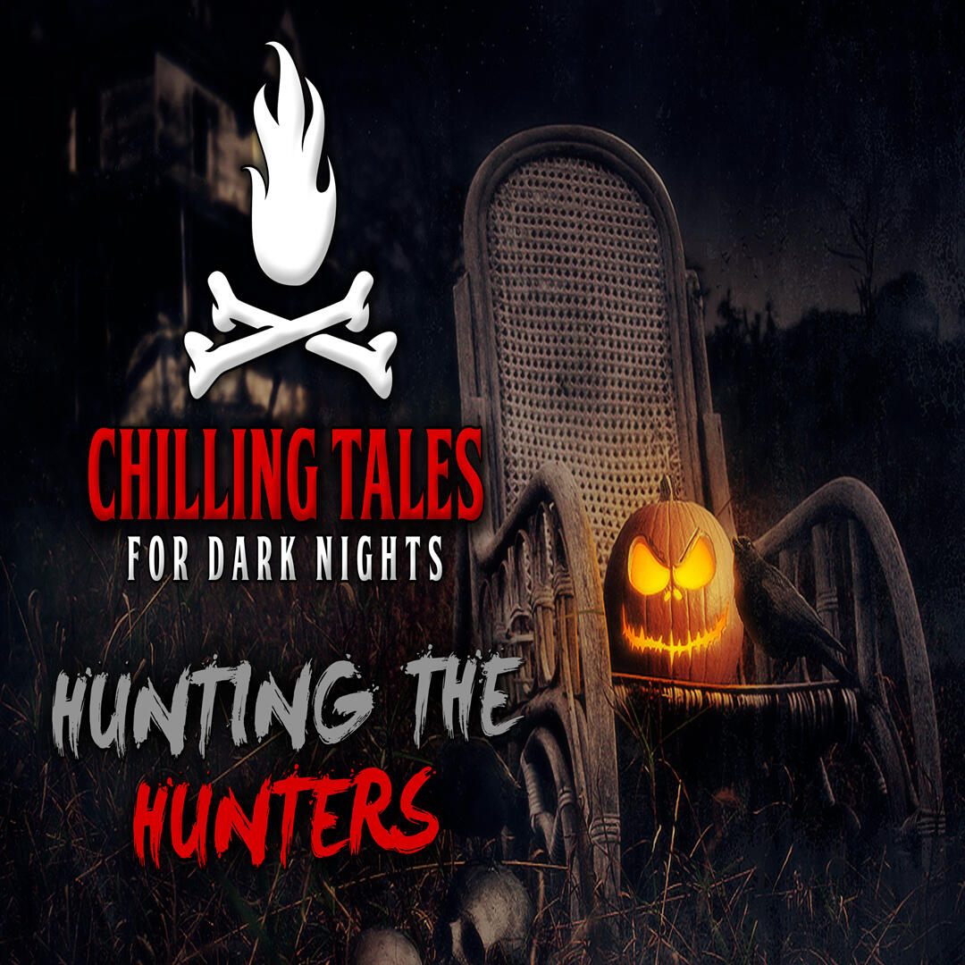 26: Hunting the Hunters – Chilling Tales for Dark Nights
