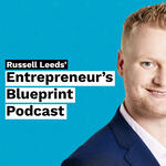 Russell Leeds' Entrepreneur's Blueprint Podcast