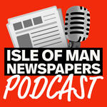 Isle of Man Newspapers Podcast