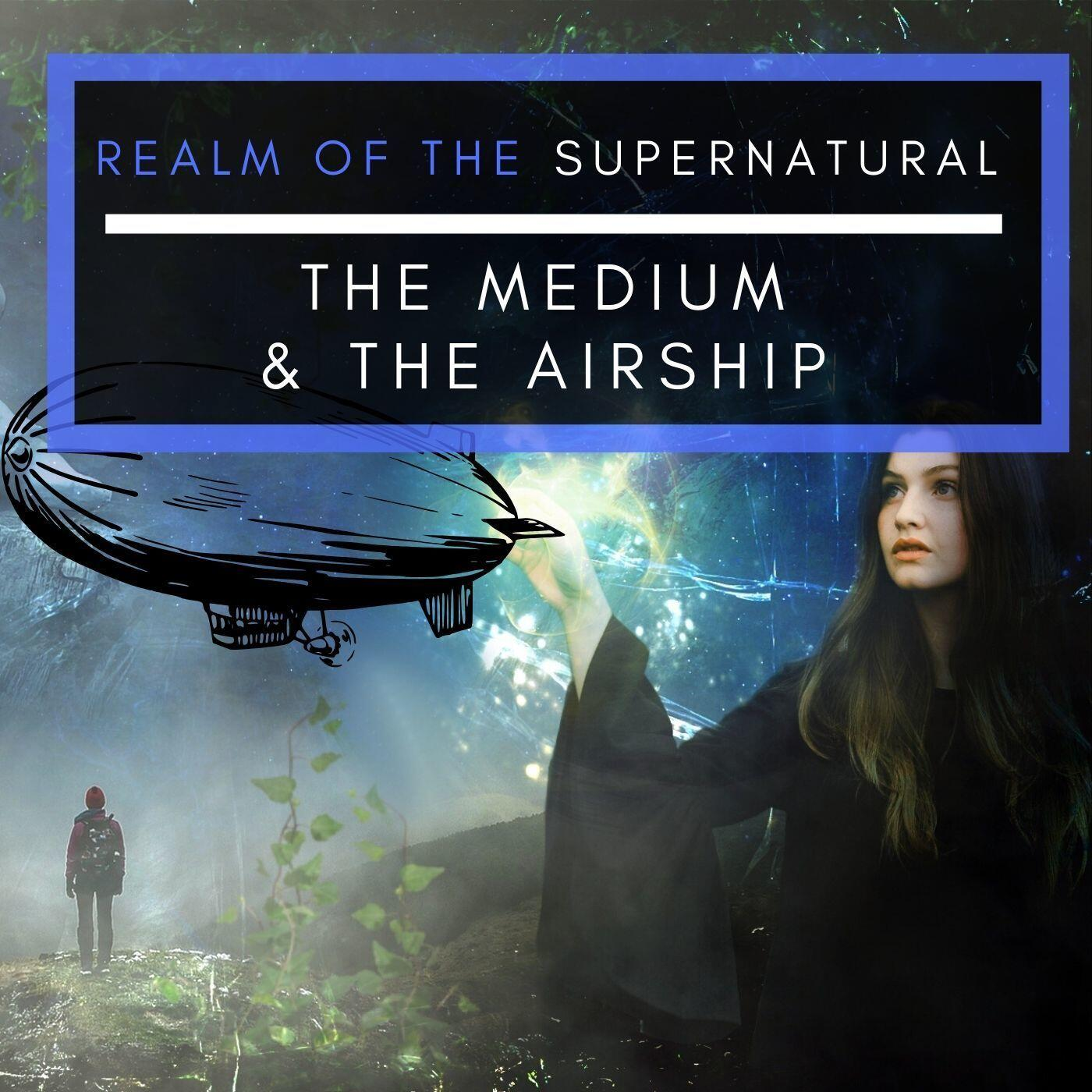 Ep 174 The medium & the airship