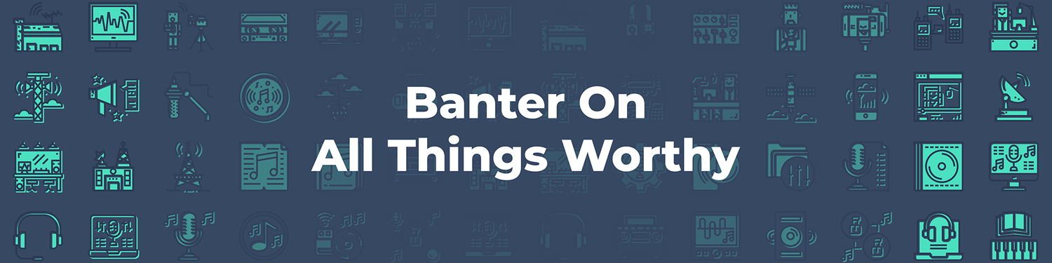 TRANSFIN. Podcasts: Banter On All Things Worthy