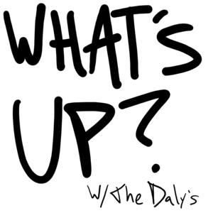What's up? With the Daly's