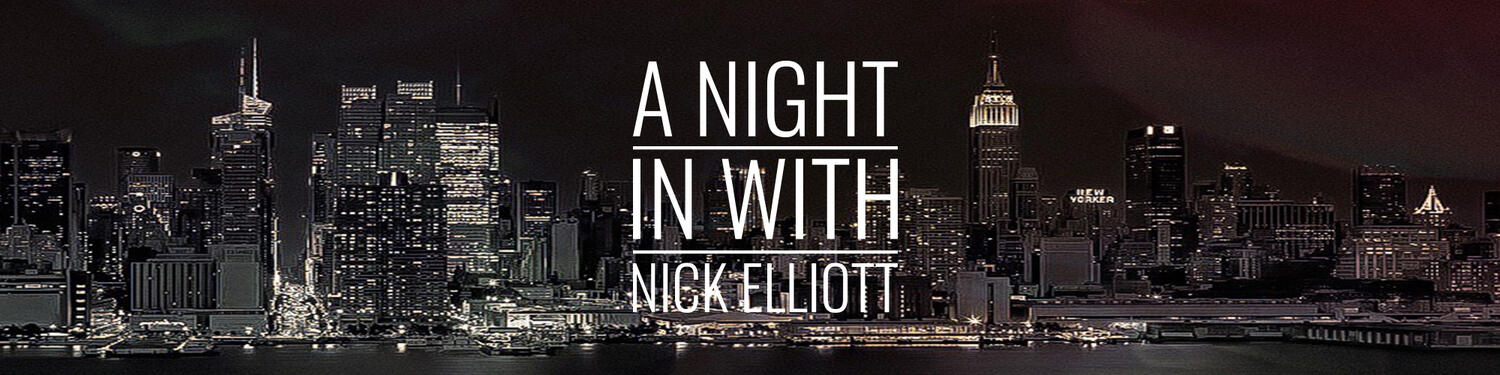 A Night In with Nick Elliott...