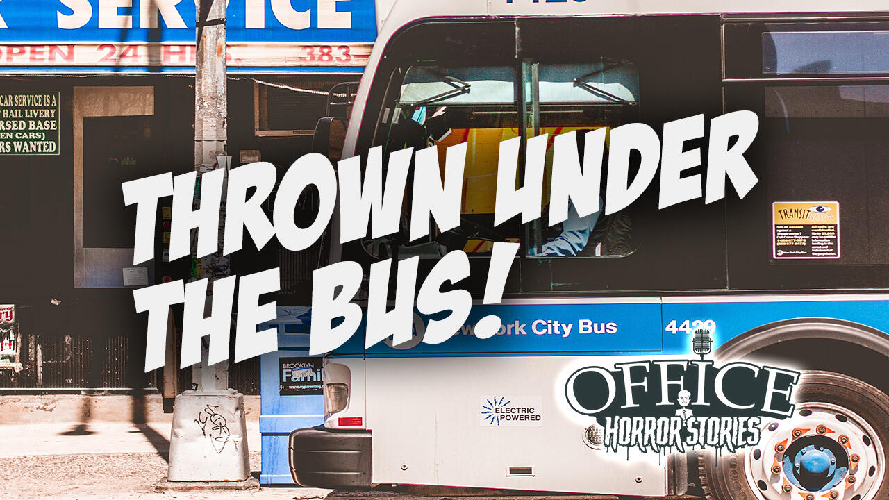 48: Thrown Under The Bus | Office Horror Stories