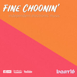 Fine Choonin' - Independent Electronic Music with Beat16