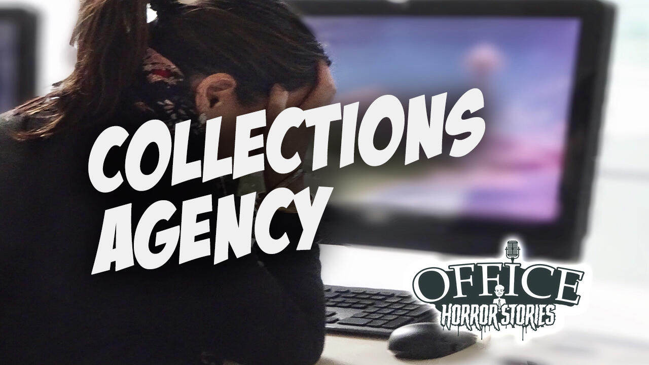 49: Collections Agency | Office Horror Stories