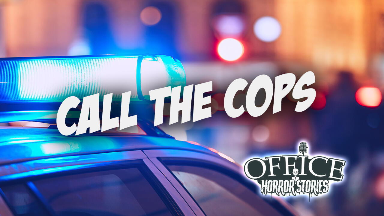 50: Call The Cops   Office Horror Stories