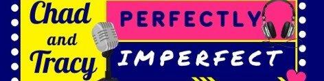Perfectly Imperfect with Chad & Tracy
