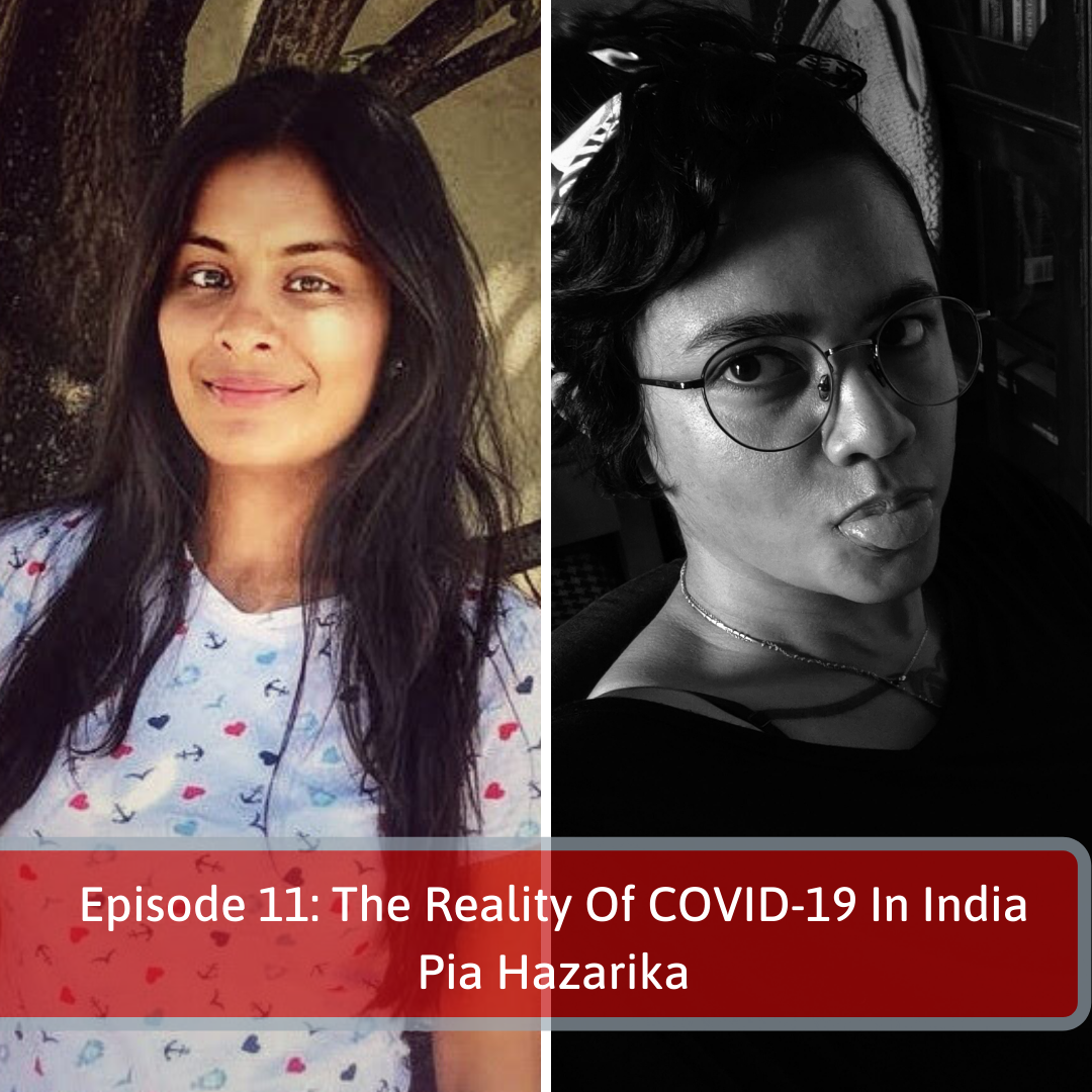 Episode 11: The Reality Of COVID-19 In India - Pia Hazarika