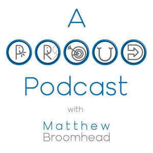 A PROUD Podcast with Matthew Broomhead