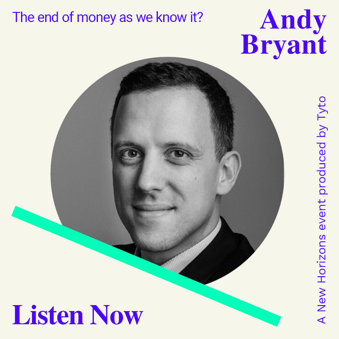 6: Andy Bryant - The end of money as we know it? - New Horizons Special 04