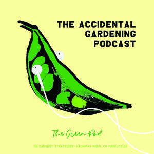 The Accidental Gardening Podcast