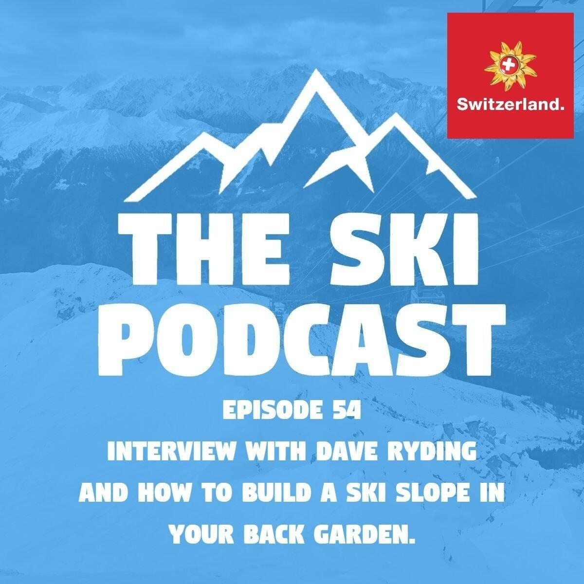 54: How to Build a Chairlift In Your Garden & Dave Ryding Interview