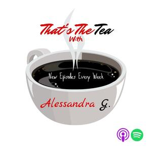 That's The Tea with Alessandra G