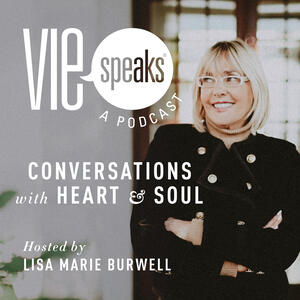 VIE Speaks: Conversations with Heart & Soul