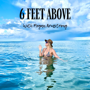 6 Feet Above with Megan Armstrong