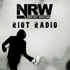 Riot Radio - The New Riot Wrestling Podcast