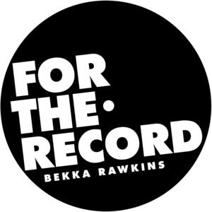 FOR THE RECORD with Bekka Rawkins
