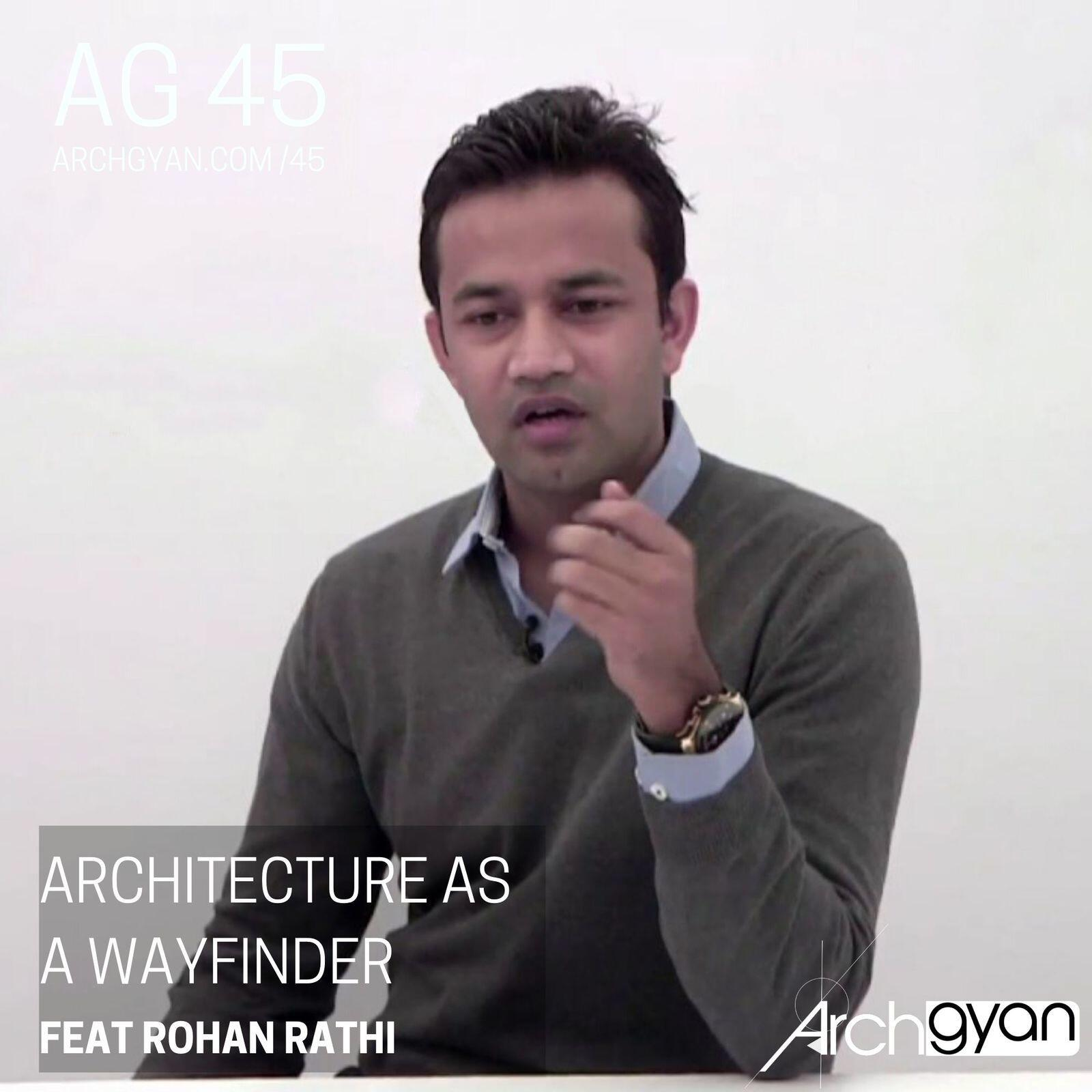 Architecture as a Wayfinder with Rohan Rathi | AG 45