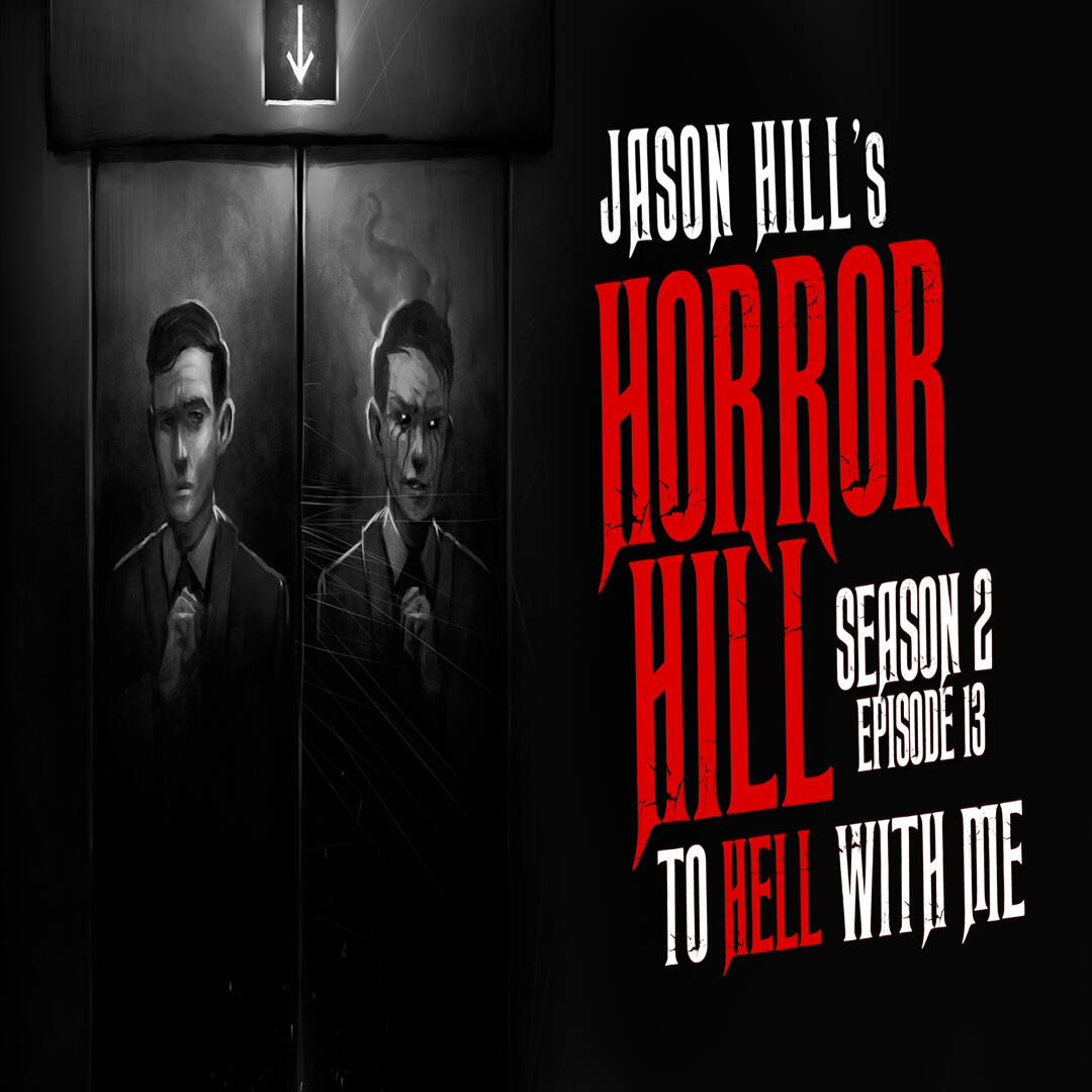 """13: S2E13 – """"To Hell With Me"""" – Horror Hill"""