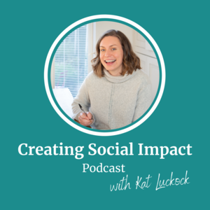 Creating Social Impact Podcast with Kat Luckock