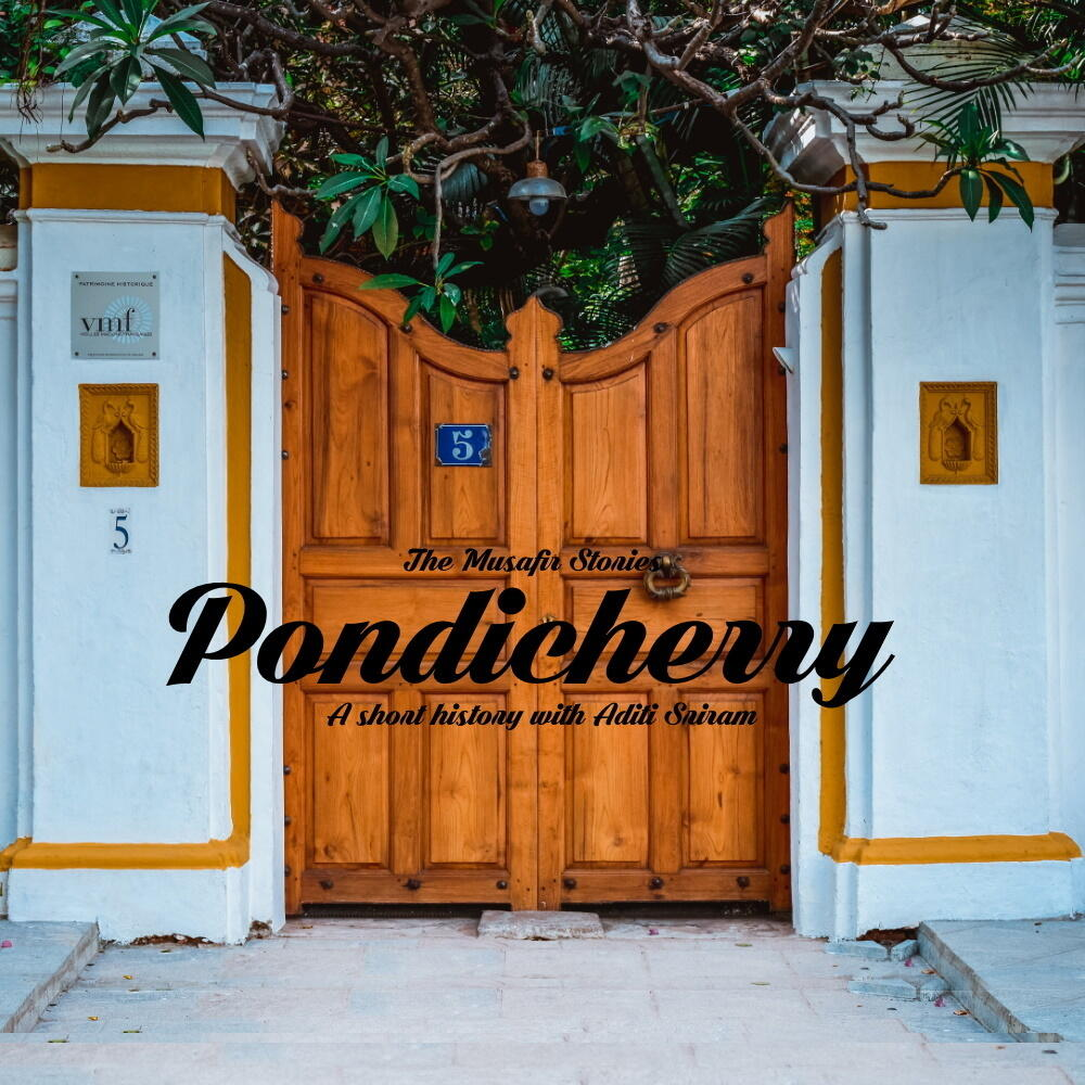 84: Pondicherry - A Short History with Aditi Sriram