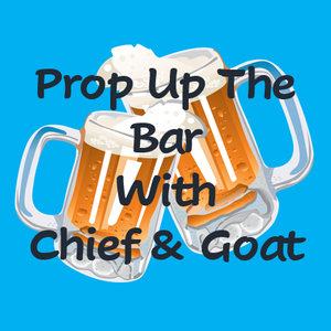 Prop Up The Bar With Chief And Goat