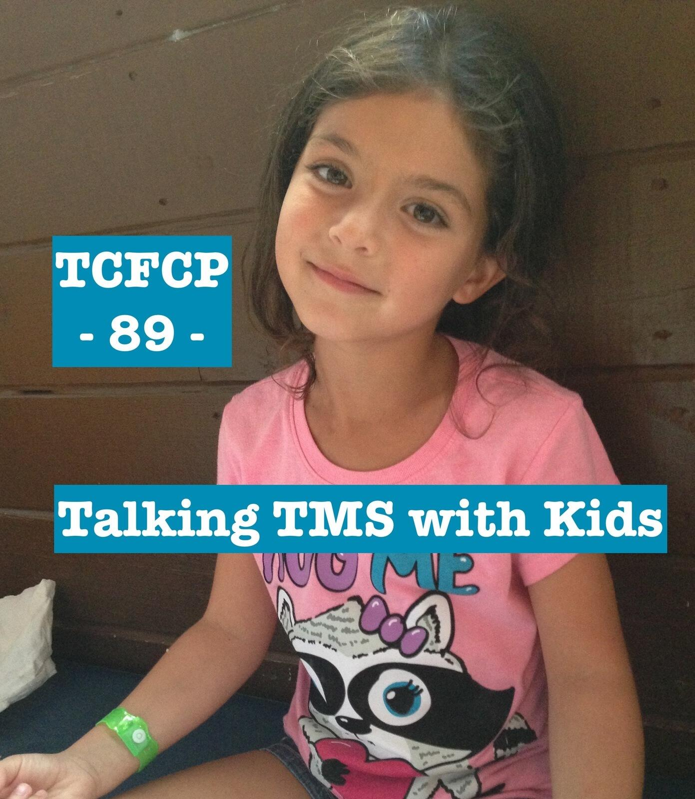 89: Episode 89  - Talking to Children about TMS
