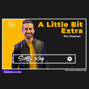 A Little Bit Extra w/ Scotty Kay