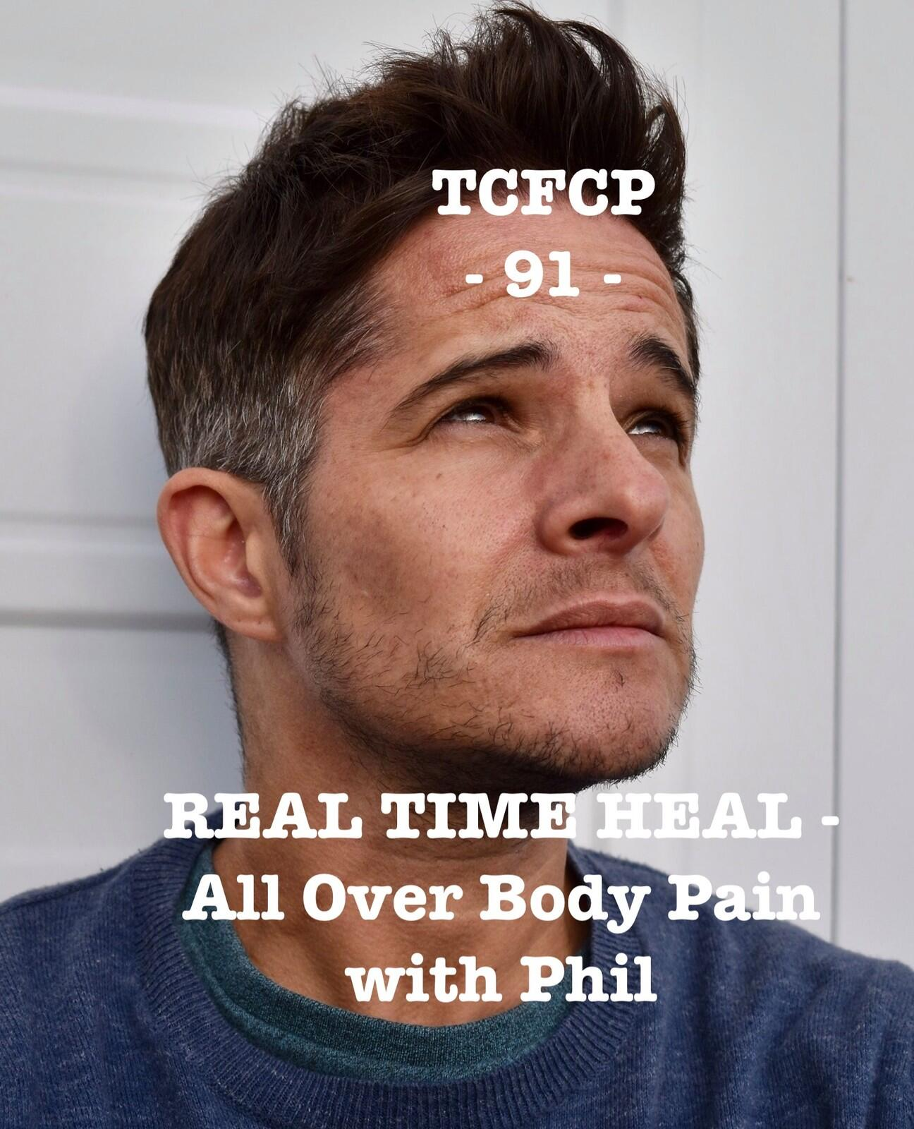90: Episode 90 - REAL TIME HEAL - All Over Body Pain with Phil