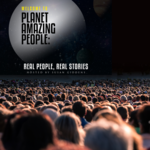 Planet Amazing People: Real People, Real Stories