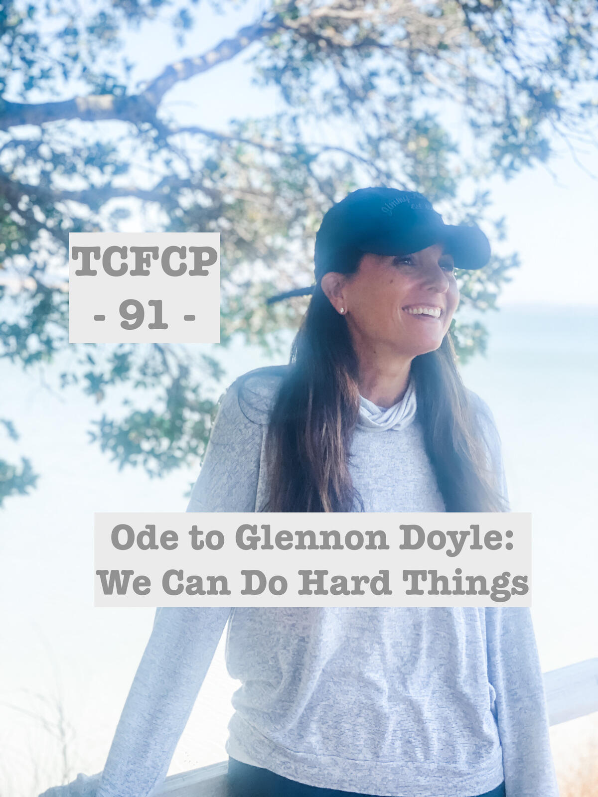 91: Episode 91 - Ode to Glennon Doyle: We Can Do Hard Things