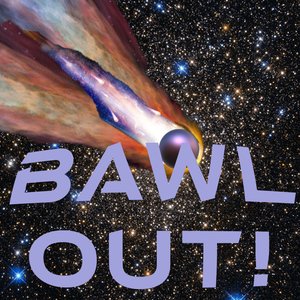 BAWL Out!