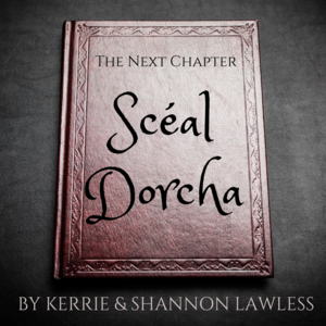 Scéal Dorcha: The Next Chapter