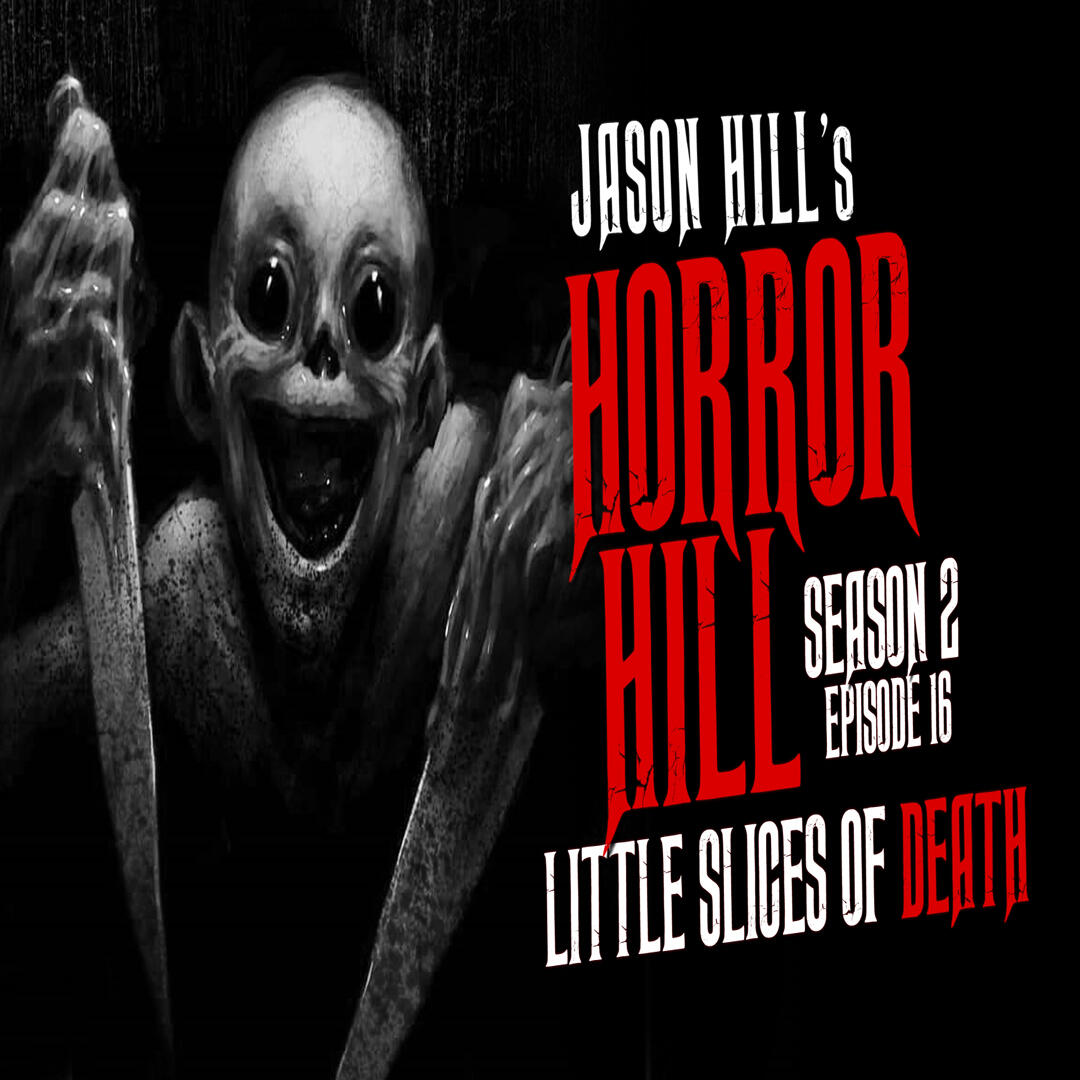 """16: S2E16 – """"Little Slices of Death"""" – Horror Hill"""