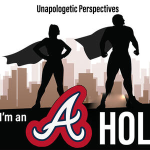 Unapologetic Perspectives: Maybe I'm an A Hole