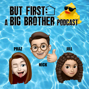 But First: A Big Brother Podcast